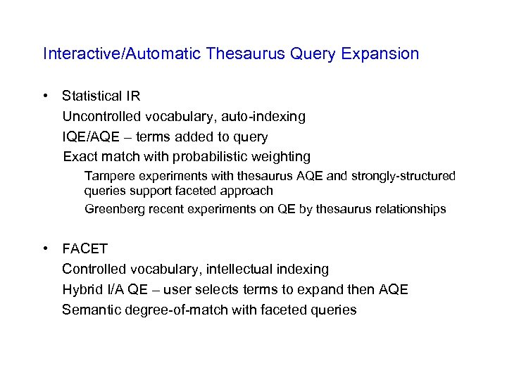 Interactive/Automatic Thesaurus Query Expansion • Statistical IR Uncontrolled vocabulary, auto-indexing IQE/AQE – terms added