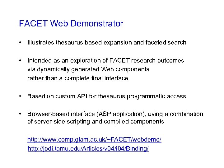FACET Web Demonstrator • Illustrates thesaurus based expansion and faceted search • Intended as