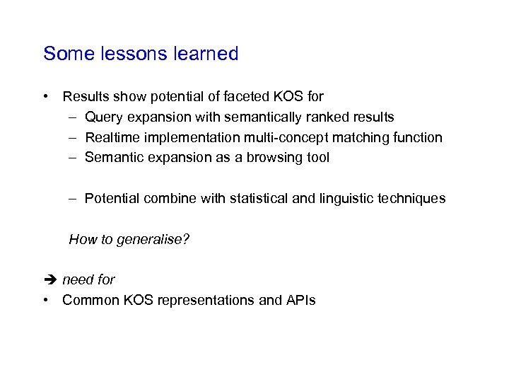 Some lessons learned • Results show potential of faceted KOS for – Query expansion