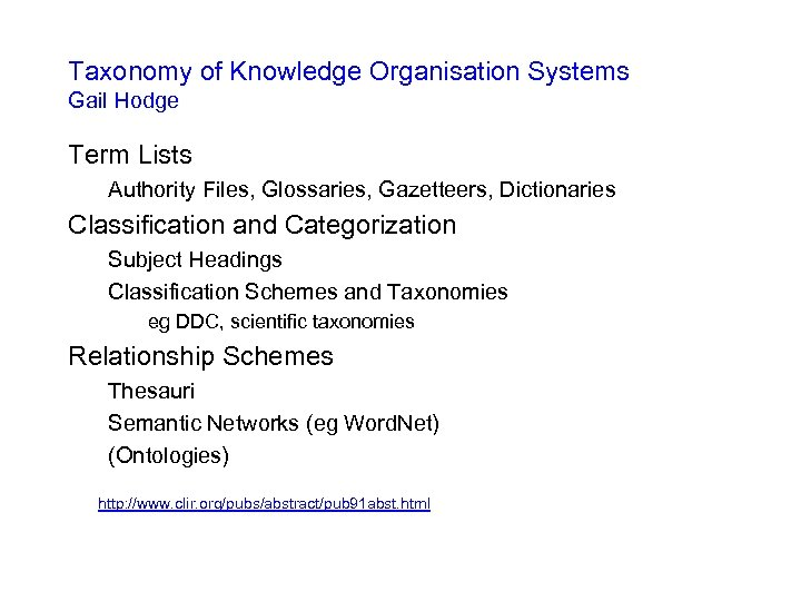 Taxonomy of Knowledge Organisation Systems Gail Hodge Term Lists Authority Files, Glossaries, Gazetteers, Dictionaries