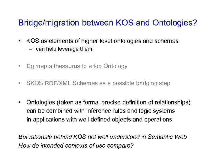 Bridge/migration between KOS and Ontologies? • KOS as elements of higher level ontologies and