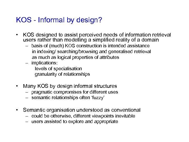KOS - Informal by design? • KOS designed to assist perceived needs of information
