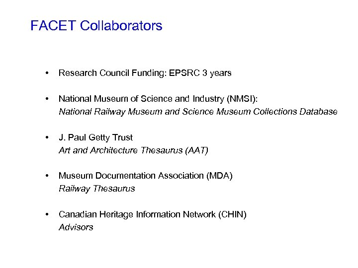 FACET Collaborators • Research Council Funding: EPSRC 3 years • National Museum of Science