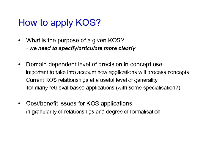 How to apply KOS? • What is the purpose of a given KOS? -