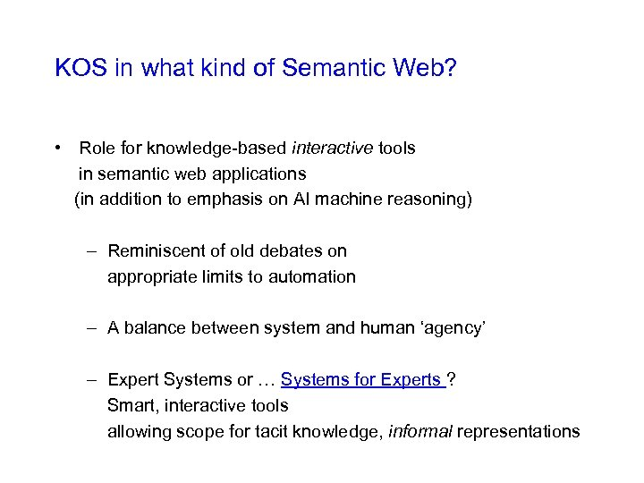 KOS in what kind of Semantic Web? • Role for knowledge-based interactive tools in