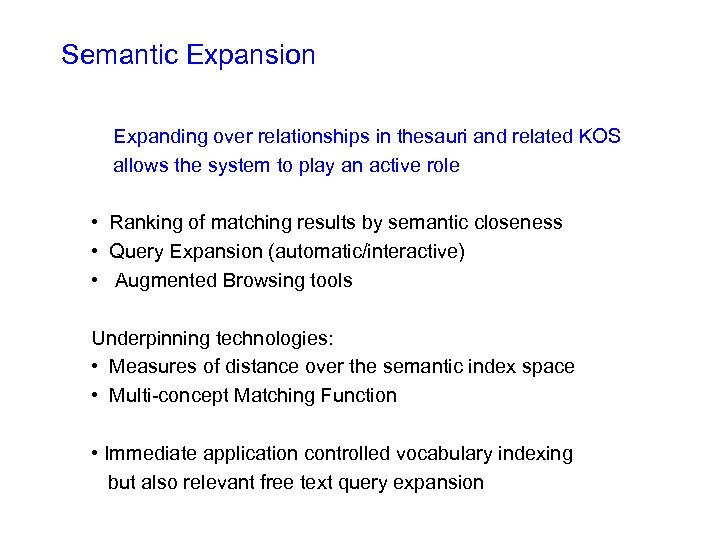 Semantic Expansion Expanding over relationships in thesauri and related KOS allows the system to