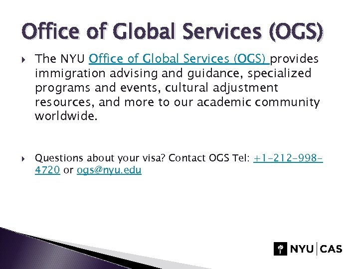 Office of Global Services (OGS) The NYU Office of Global Services (OGS) provides immigration