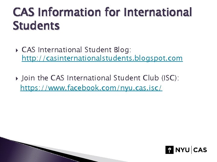 CAS Information for International Students CAS International Student Blog: http: //casinternationalstudents. blogspot. com Join