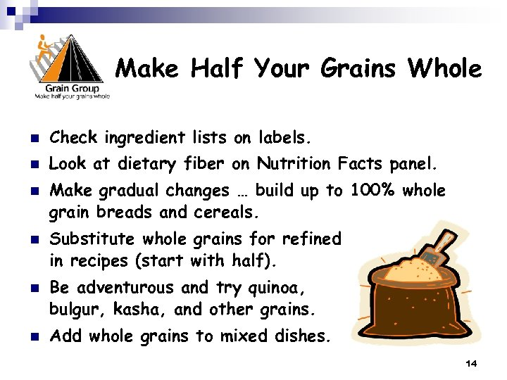 Make Half Your Grains Whole n Check ingredient lists on labels. n Look at