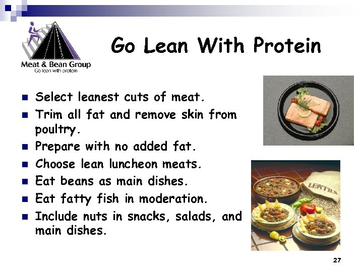 Go Lean With Protein n n n Select leanest cuts of meat. Trim all