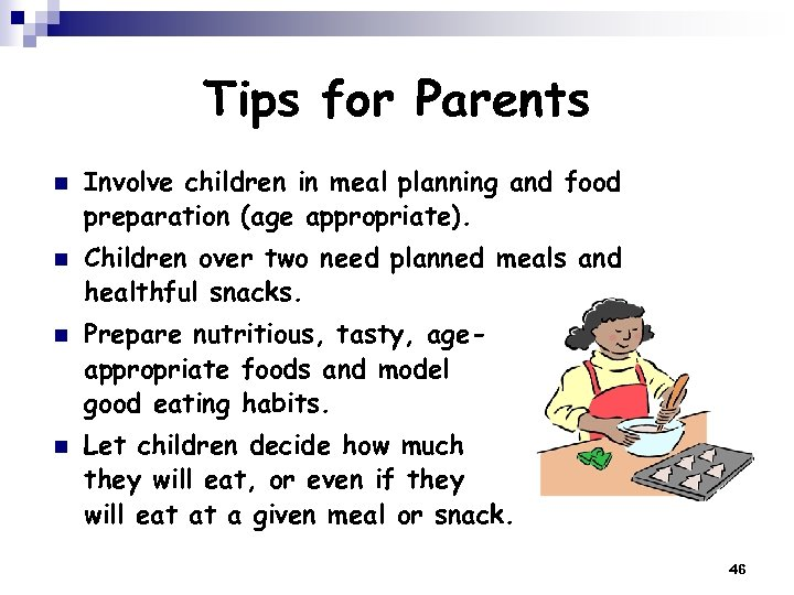 Tips for Parents n n Involve children in meal planning and food preparation (age