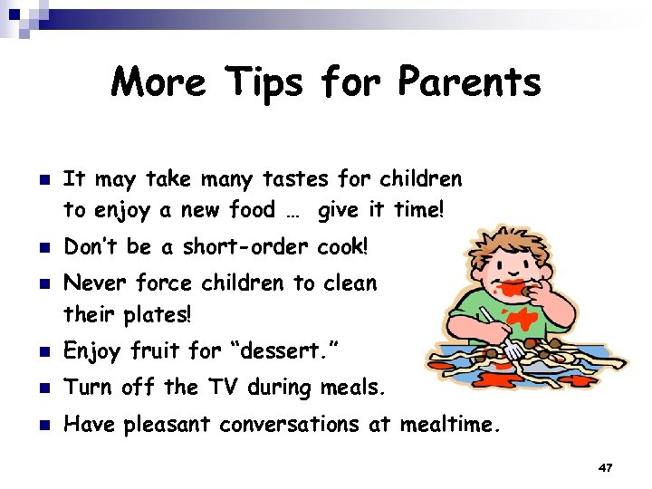 More Tips for Parents n n n It may take many tastes for children