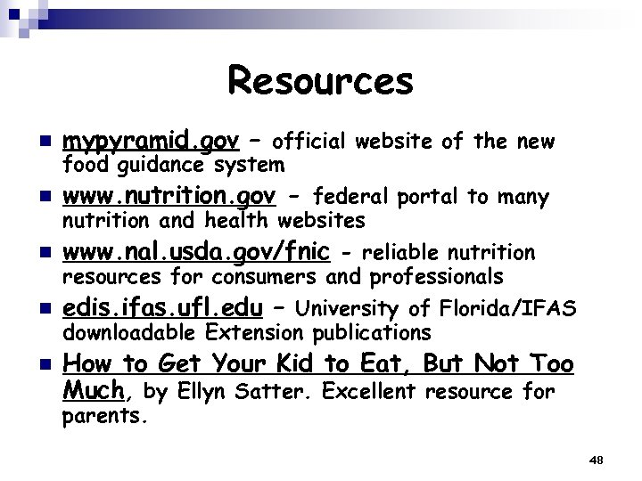 Resources n mypyramid. gov – official website of the new n www. nutrition. gov