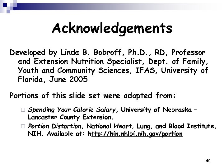 Acknowledgements Developed by Linda B. Bobroff, Ph. D. , RD, Professor and Extension Nutrition