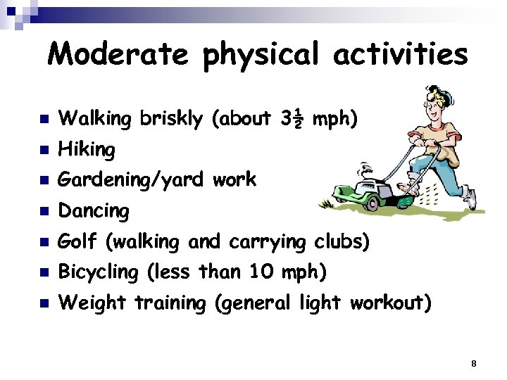 Moderate physical activities n Walking briskly (about 3½ mph) n Hiking n Gardening/yard work