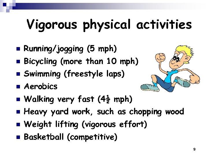 Vigorous physical activities n Running/jogging (5 mph) n Bicycling (more than 10 mph) n