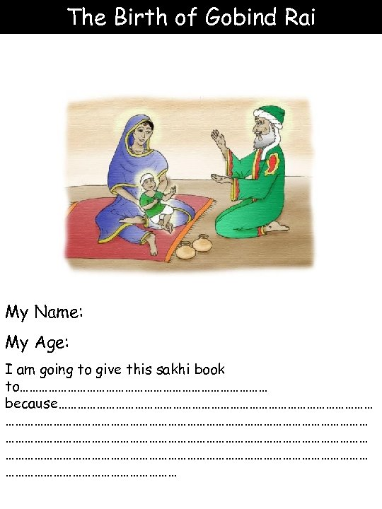 The Birth of Gobind Rai My Name: My Age: I am going to give