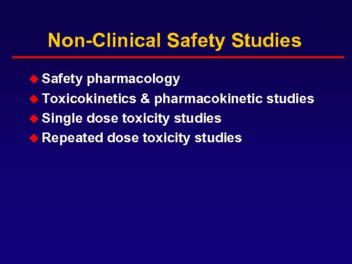 Non-Clinical Safety Studies u Safety pharmacology u Toxicokinetics & pharmacokinetic studies u Single dose