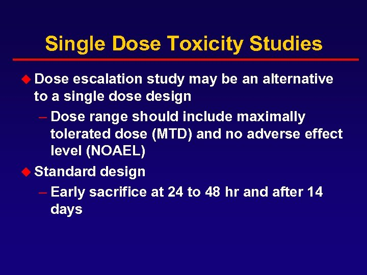 Single Dose Toxicity Studies u Dose escalation study may be an alternative to a