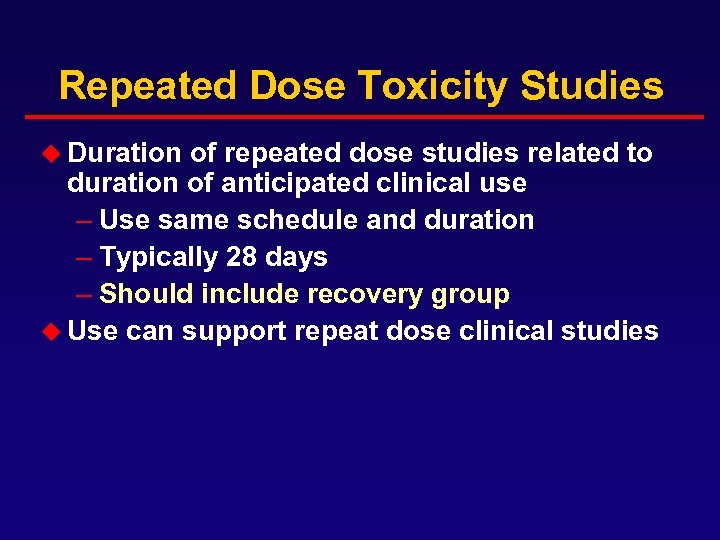 Repeated Dose Toxicity Studies u Duration of repeated dose studies related to duration of