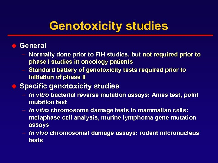 Genotoxicity studies u General – Normally done prior to FIH studies, but not required