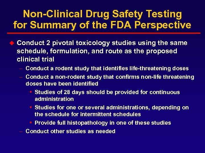 Non-Clinical Drug Safety Testing for Summary of the FDA Perspective u Conduct 2 pivotal