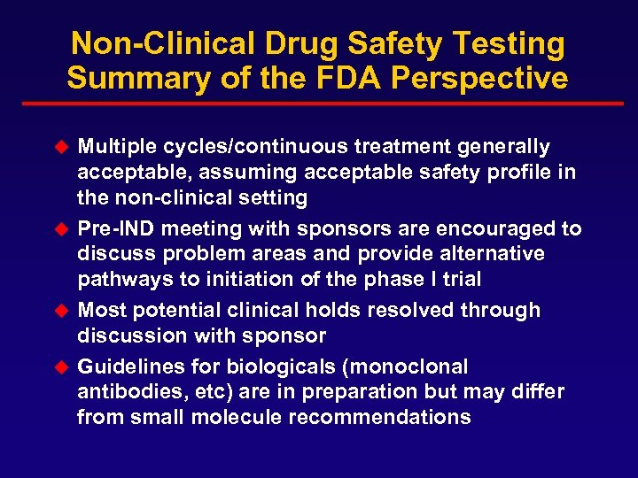 Non-Clinical Drug Safety Testing Summary of the FDA Perspective Multiple cycles/continuous treatment generally acceptable,
