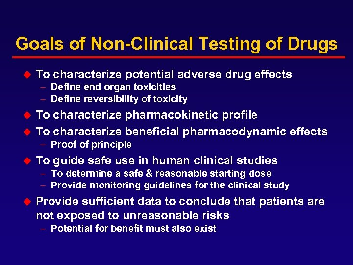 Goals of Non-Clinical Testing of Drugs u To characterize potential adverse drug effects –