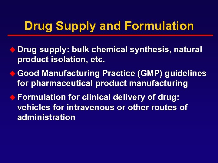 Drug Supply and Formulation u Drug supply: bulk chemical synthesis, natural product isolation, etc.