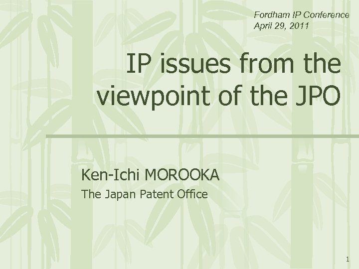 Fordham IP Conference April 29, 2011 IP issues from the viewpoint of the JPO