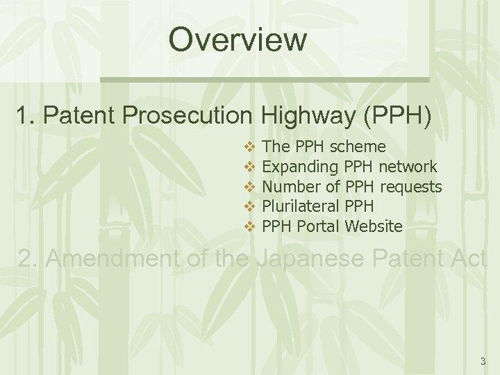 Overview 1. Patent Prosecution Highway (PPH) v v v The PPH scheme Expanding PPH