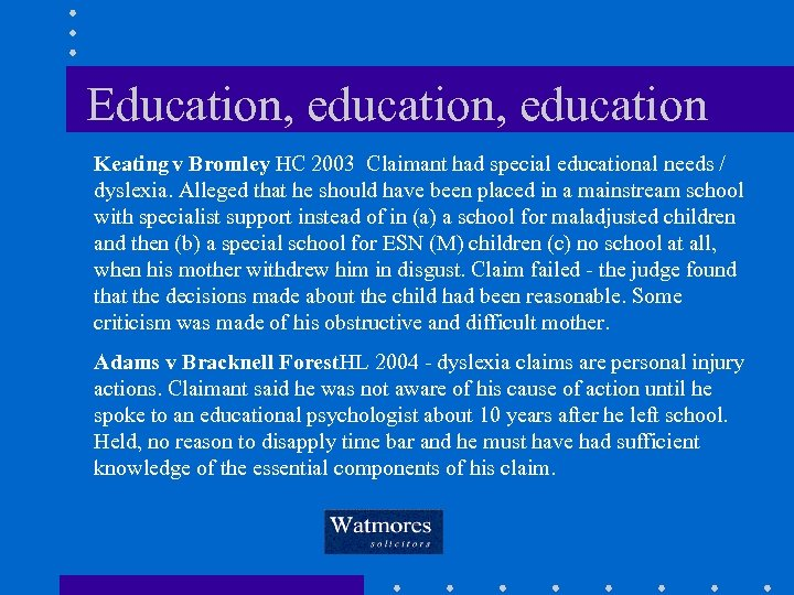 Education, education Keating v Bromley HC 2003 Claimant had special educational needs / dyslexia.