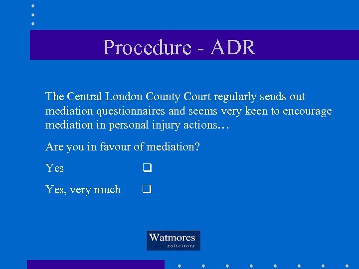 Procedure - ADR The Central London County Court regularly sends out mediation questionnaires and