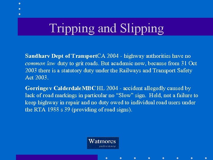 Tripping and Slipping Sandharv Dept of Transport. CA 2004 - highway authorities have no