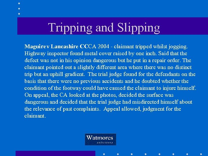 Tripping and Slipping Maguire v Lancashire CCCA 2004 - claimant tripped whilst jogging. Highway