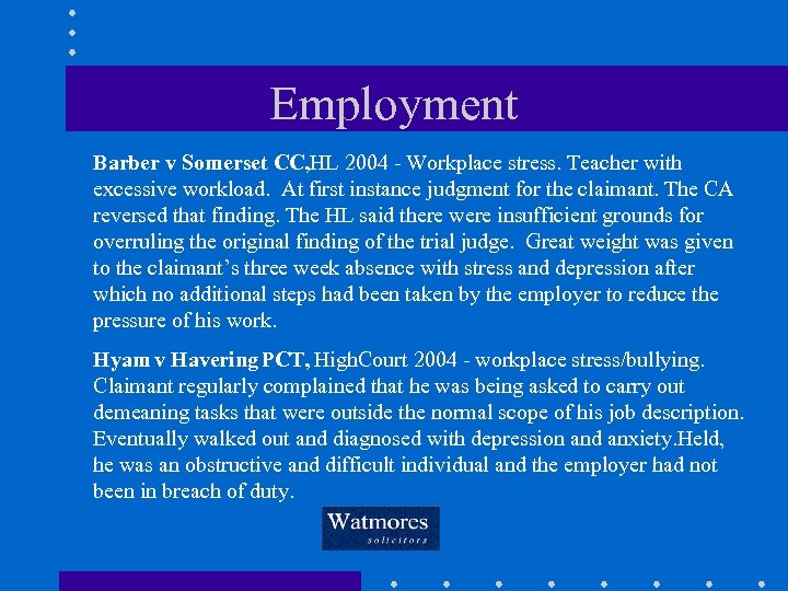 Employment Barber v Somerset CC, HL 2004 - Workplace stress. Teacher with excessive workload.
