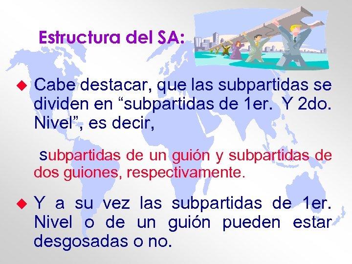 """Estructura del SA: u Cabe destacar, que las subpartidas se dividen en """"subpartidas de"""