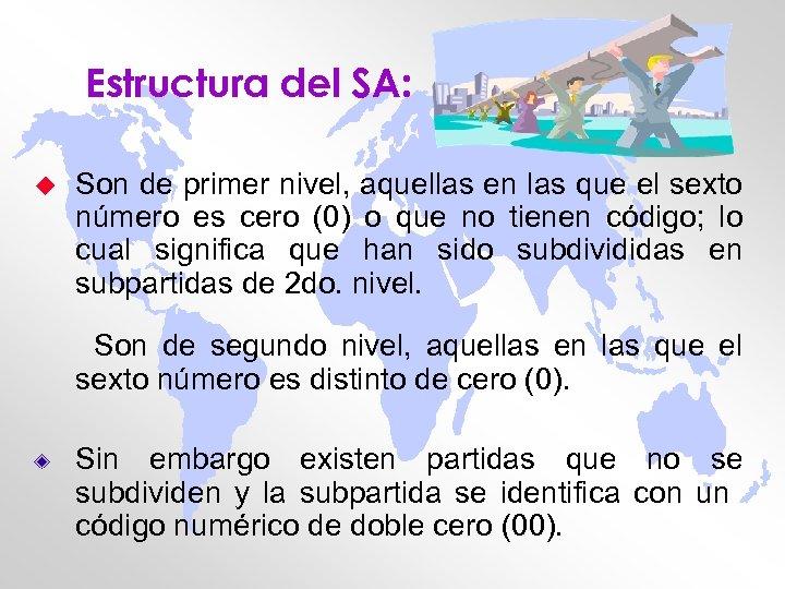 Estructura del SA: u Son de primer nivel, aquellas en las que el sexto