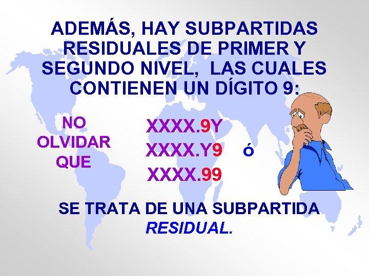 ADEMÁS, HAY SUBPARTIDAS RESIDUALES DE PRIMER Y SEGUNDO NIVEL, LAS CUALES CONTIENEN UN DÍGITO