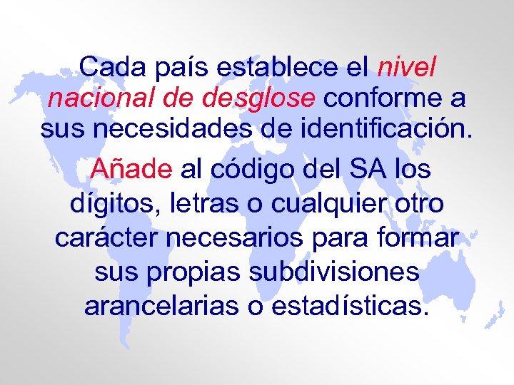 Cada país establece el nivel nacional de desglose conforme a sus necesidades de identificación.