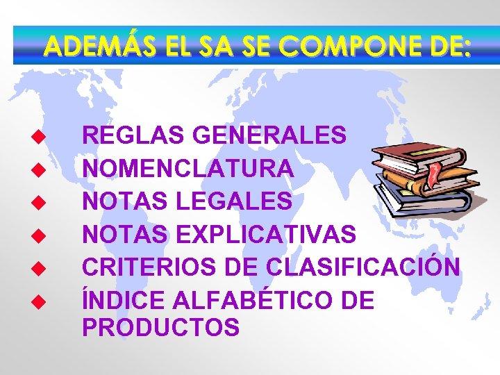 ADEMÁS EL SA SE COMPONE DE: u u u REGLAS GENERALES NOMENCLATURA NOTAS LEGALES