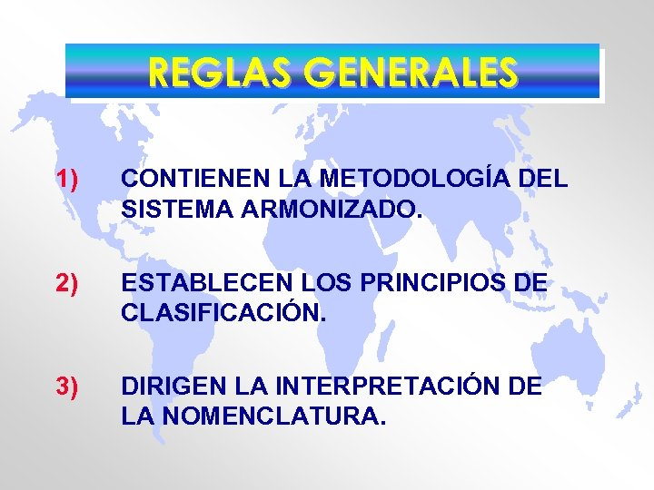 REGLAS GENERALES 1) CONTIENEN LA METODOLOGÍA DEL SISTEMA ARMONIZADO. 2) ESTABLECEN LOS PRINCIPIOS DE