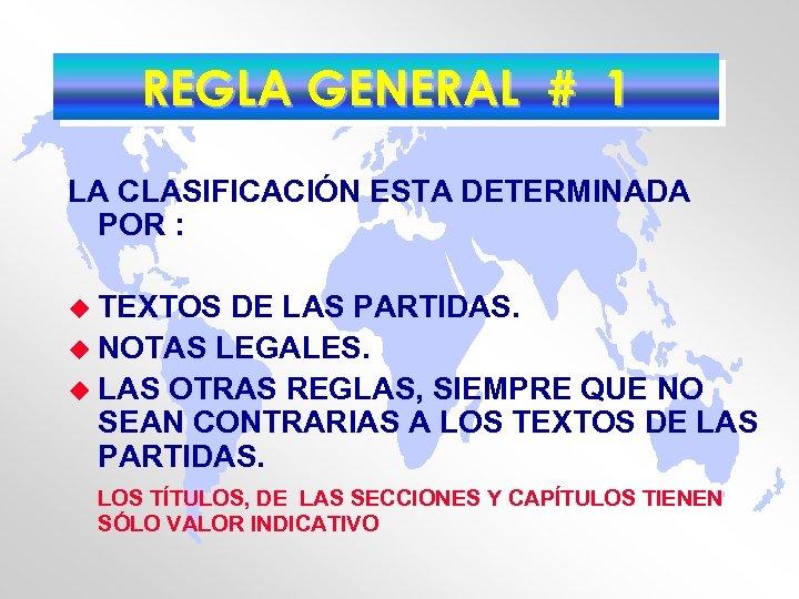 REGLA GENERAL # 1 LA CLASIFICACIÓN ESTA DETERMINADA POR : u TEXTOS DE LAS