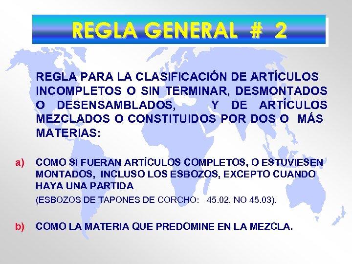 REGLA GENERAL # 2 REGLA PARA LA CLASIFICACIÓN DE ARTÍCULOS INCOMPLETOS O SIN TERMINAR,