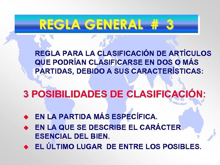 REGLA GENERAL # 3 REGLA PARA LA CLASIFICACIÓN DE ARTÍCULOS QUE PODRÍAN CLASIFICARSE EN