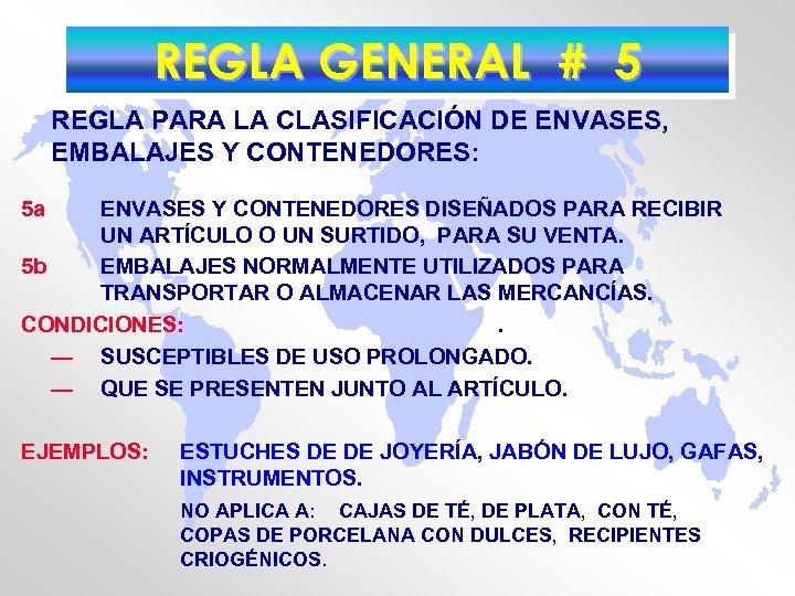 REGLA GENERAL # 5 REGLA PARA LA CLASIFICACIÓN DE ENVASES, EMBALAJES Y CONTENEDORES: 5