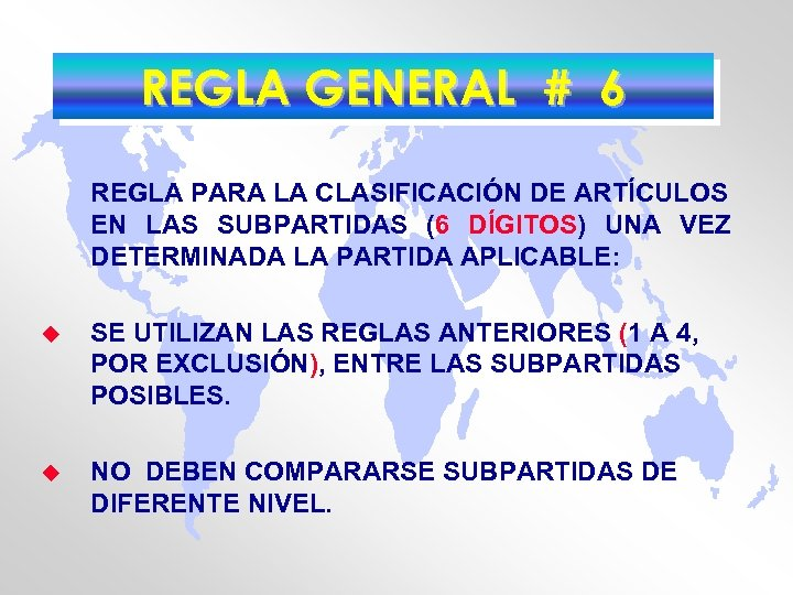 REGLA GENERAL # 6 REGLA PARA LA CLASIFICACIÓN DE ARTÍCULOS EN LAS SUBPARTIDAS (6