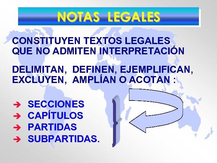NOTAS LEGALES CONSTITUYEN TEXTOS LEGALES QUE NO ADMITEN INTERPRETACIÓN DELIMITAN, DEFINEN, EJEMPLIFICAN, EXCLUYEN, AMPLÍAN