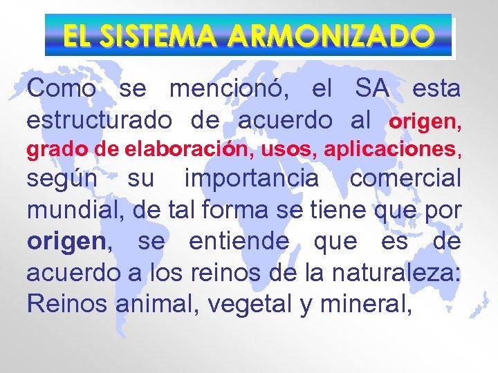 EL SISTEMA ARMONIZADO Como se mencionó, el SA esta estructurado de acuerdo al origen,
