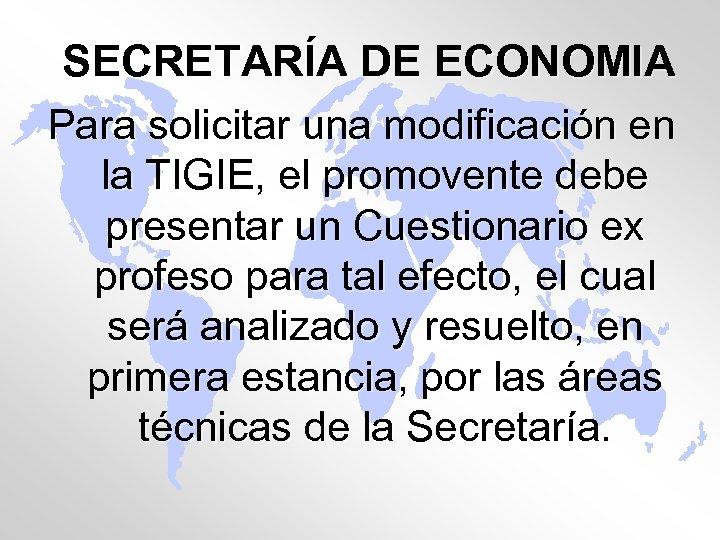 SECRETARÍA DE ECONOMIA Para solicitar una modificación en la TIGIE, el promovente debe presentar